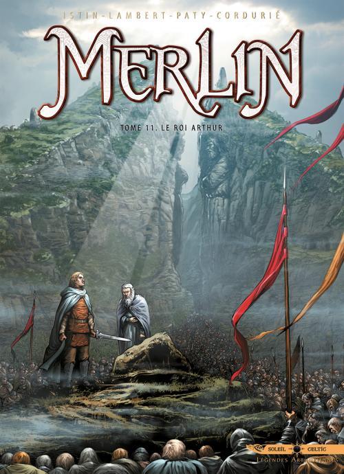 Merlin – cycle 2 : Cycle de Pendragon, T11 : Le Roi Arthur (0), bd chez Soleil de Istin, Paty, Lambert, Cordurié