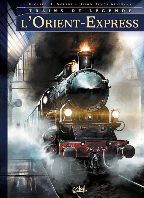 Trains de légende T1 : L'Orient-Express (0), bd chez Soleil de Richard D.Nolane, Alminana, Facio Garcia, Toulhoat