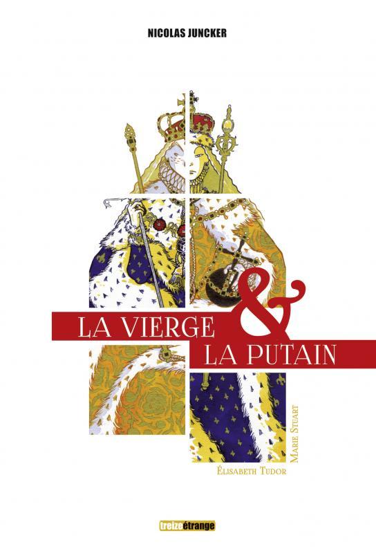 La Vierge et la putain : Elisabeth Tudor & Marie Stuart (0), bd chez Treize étrange de Juncker