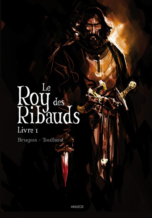 Le Roy des Ribauds T1 : Livre I (0), bd chez Akileos de Brugeas, Toulhoat