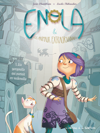 Enola et les animaux extraordinaires T1 : La gargouille qui partait en vadrouille (0), bd chez Editions de la Gouttière de Chamblain, Thibaudier