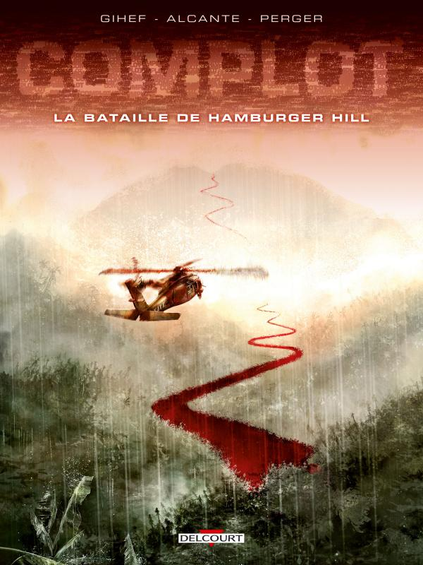 Complot T3 : La bataille de Hamburger Hill (0), bd chez Delcourt de Gihef, Alcante, Perger, Sentenac