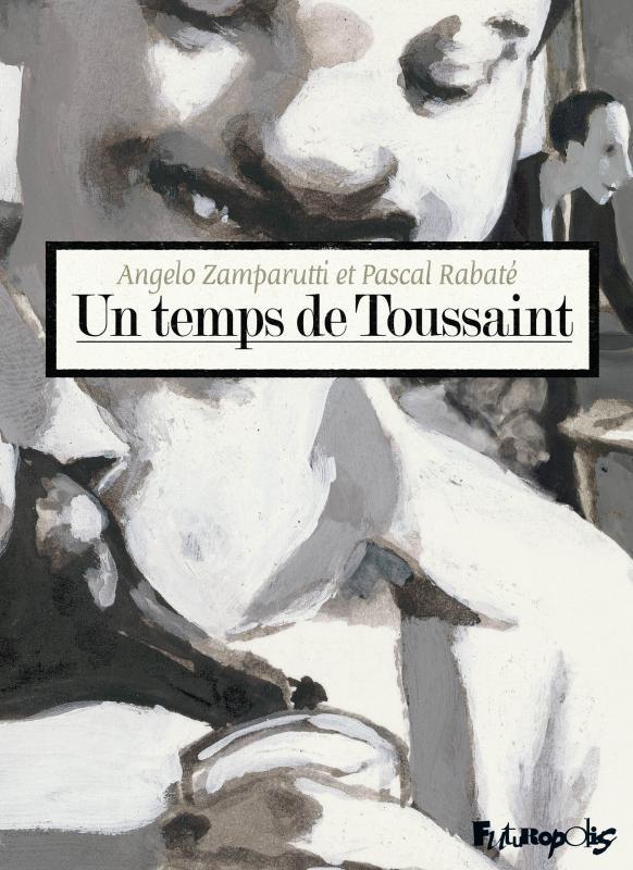 Un Temps de Toussaint, bd chez Futuropolis de Zamparutti, Rabaté