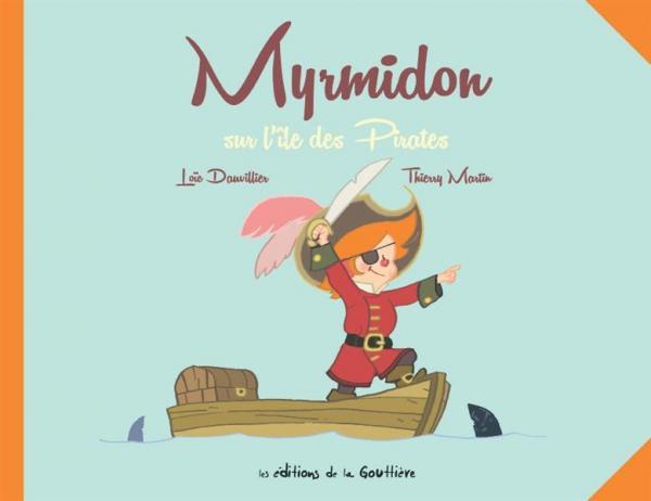 Myrmidon T4 : Myrmidon sur l'île des pirates (0), bd chez Editions de la Gouttière de Dauvillier, Martin