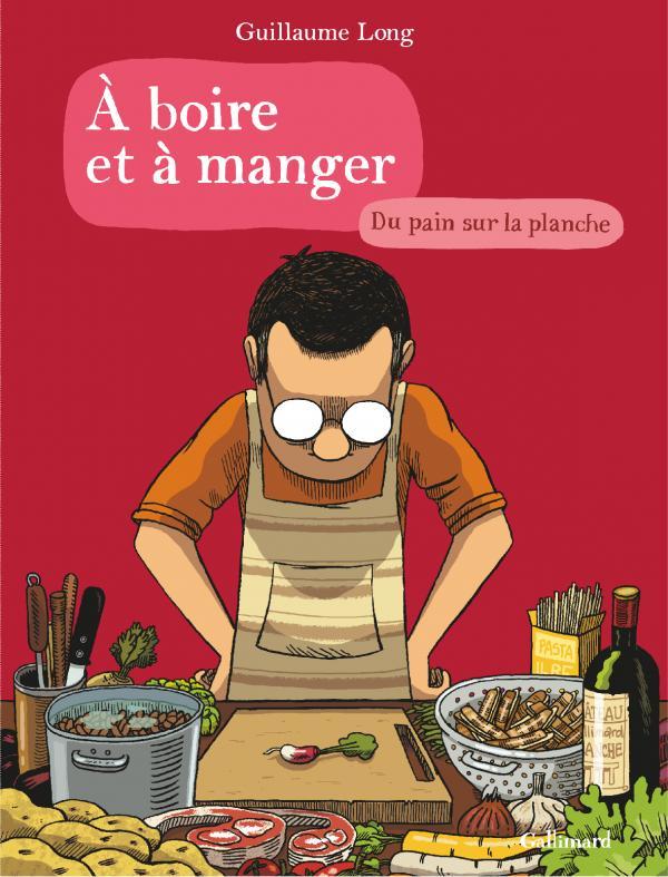 A boire et à manger T3 : Du pain sur la planche (0), bd chez Gallimard de Long