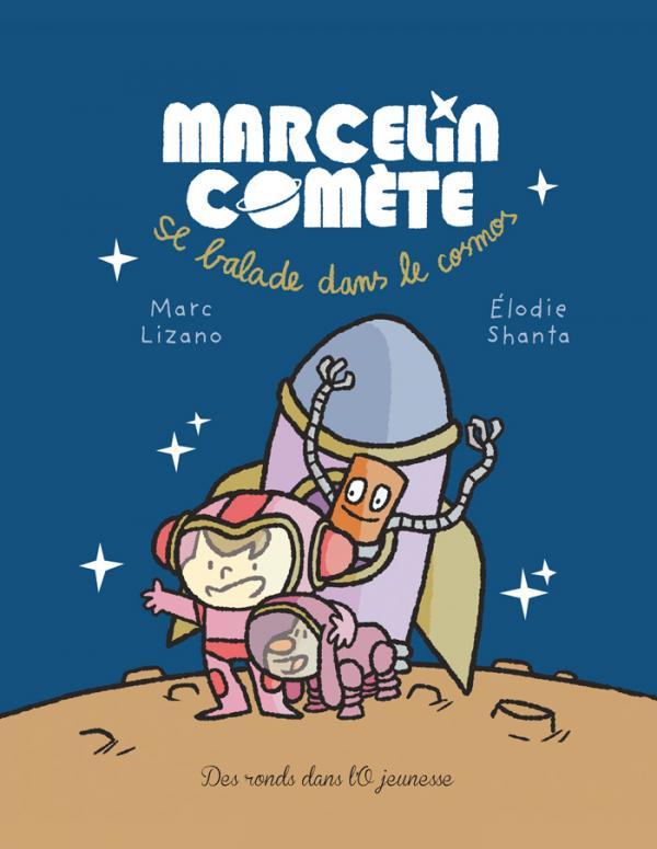 Marcelin Comète T1 : Se balade dans le cosmos (0), bd chez Des ronds dans l'O de Lizano, Shanta
