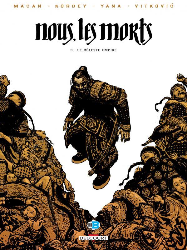 Nous, les morts T3 : Le céleste empire (0), bd chez Delcourt de Macan, Kordey, Vitkovic, Yana