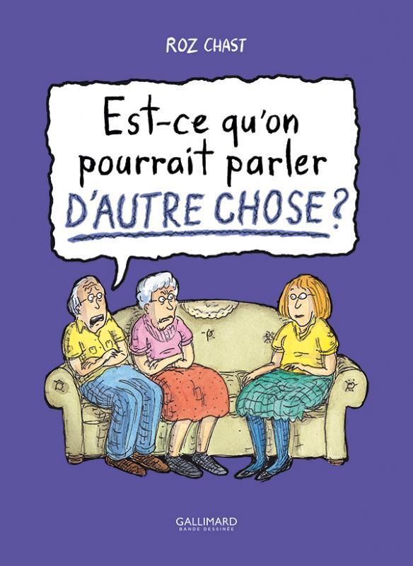Est-ce qu'on pourrait parler d'autre chose ? : Est-ce qu'on pourrait parler d'autre chose ? (0), bd chez Gallimard de Chast