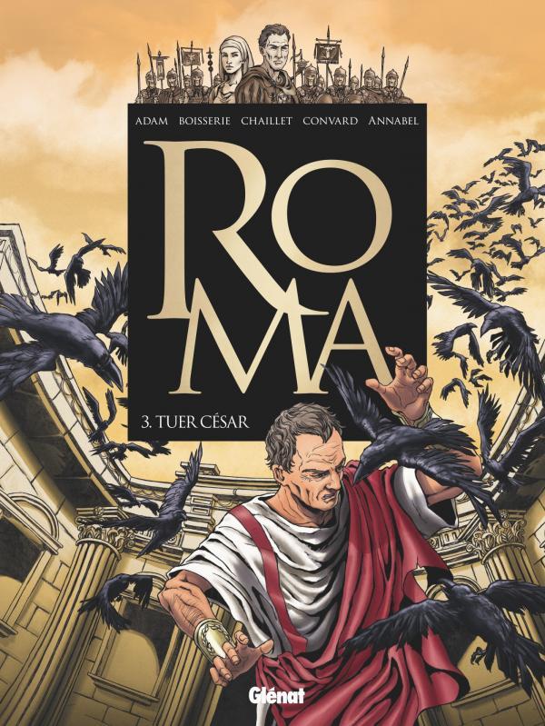 Roma T3 : Tuer César (0), bd chez Glénat de Boisserie, Adam, Convard, Annabel, Rizzu