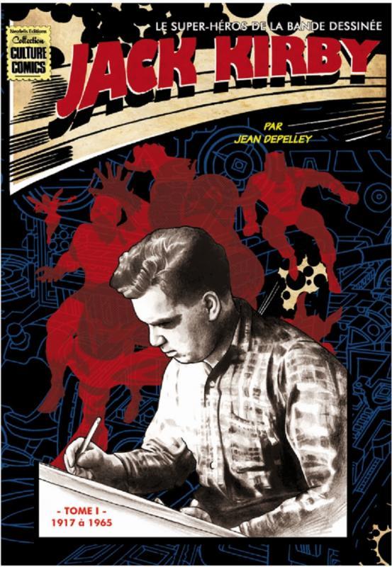 Jack Kirby - Le super-héros de la bande dessinée T1 : 1917 à 1965 (0), comics chez Neofelis éditions de Depelley, Kirby