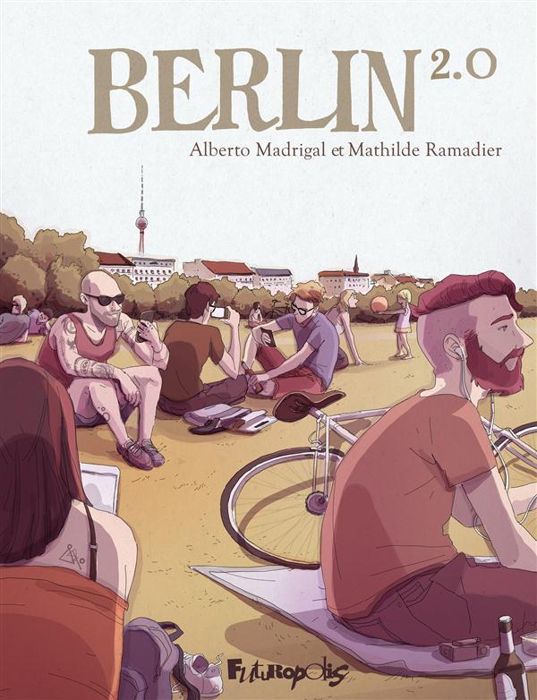 Berlin 2.0 : , bd chez Futuropolis de Ramadier, Madrigal