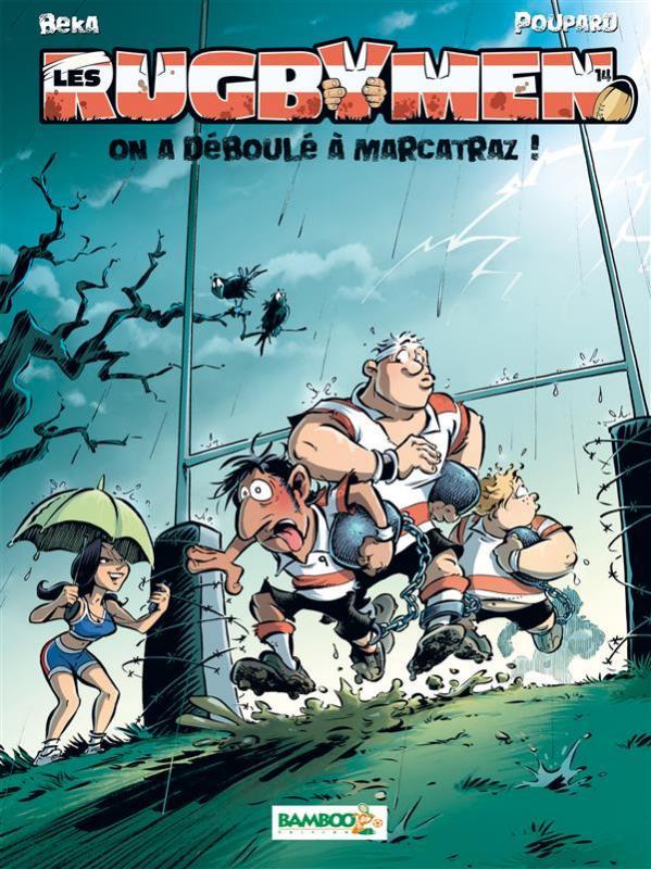 Les rugbymen T14 : On a déboulé à Marcatraz (0), bd chez Bamboo de Beka, Poupard, Cosson