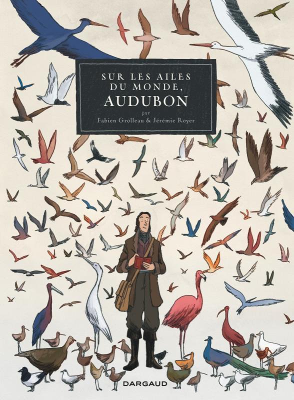 Sur les ailes du monde, Audubon, bd chez Dargaud de Grolleau, Royer
