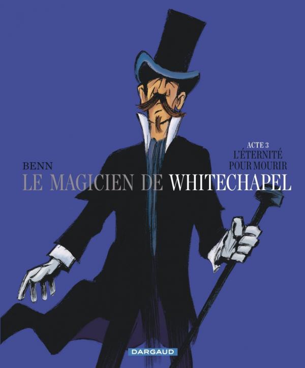 Le Magicien de Whitechapel T3 : L'éternité pour mourir (0), bd chez Dargaud de Benn