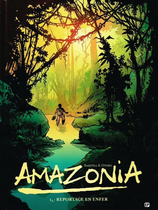 Amazonia T1 : Reportage en enfer (0), bd chez EP Editions de Bartoll, Otéro, Otero