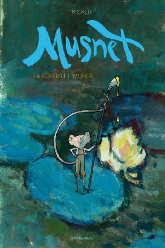Musnet : La souris de Monet, bd chez Dargaud de Kickliy