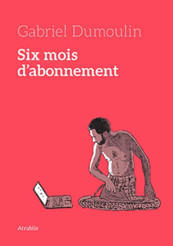 Six mois d'abonnement : , bd chez Atrabile de Dumoulin