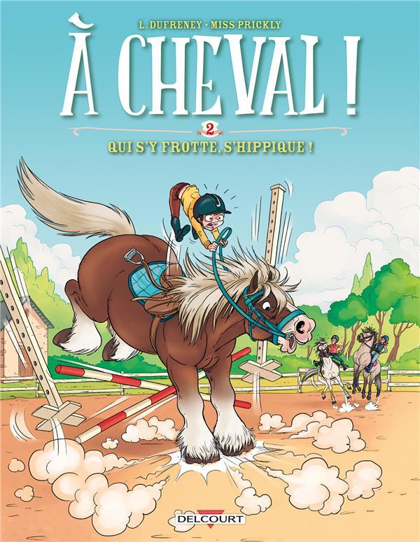 A cheval ! T2 : Qui s'y frotte s'hippique ! (0), bd chez Delcourt de Dufreney, Prickly, Paillat