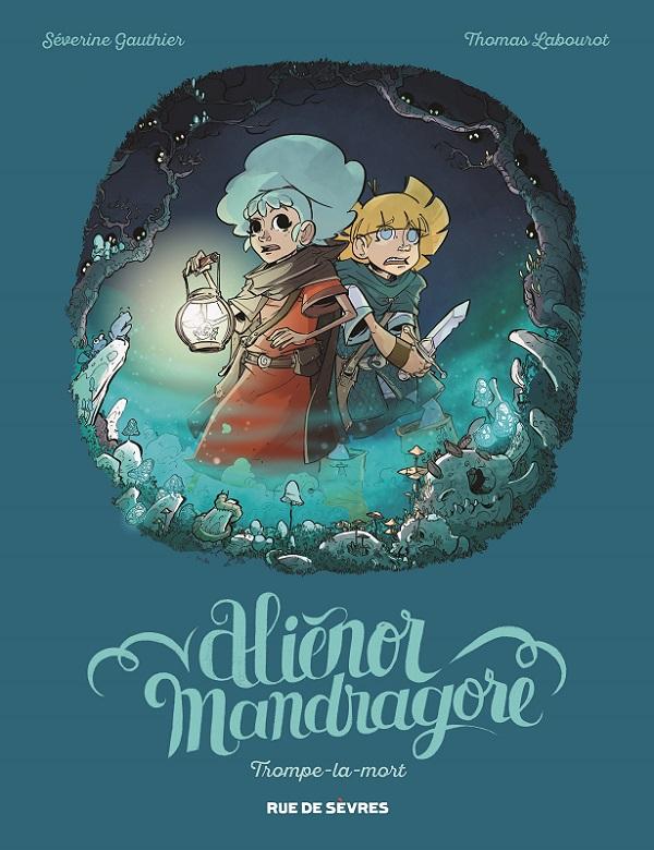 Alienor Mandragore T2 : Trompe-la-mort (0), bd chez Rue de Sèvres de Gauthier, Labourot, Grelin