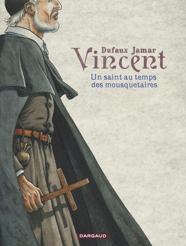 Vincent – Un saint au temps des mousquetaires, bd chez Dargaud de Dufaux, Jamar