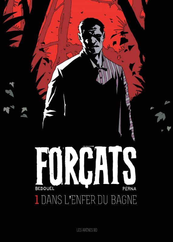Forçats T1 : Dans l'enfer du bagne (0), bd chez Les arènes de Perna, Bedouel, Fantini