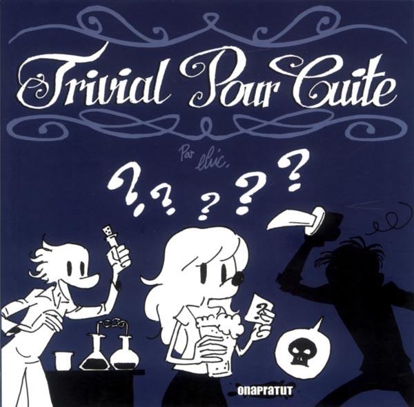 Trivial pour cuite, bd chez Onapratut de Elric