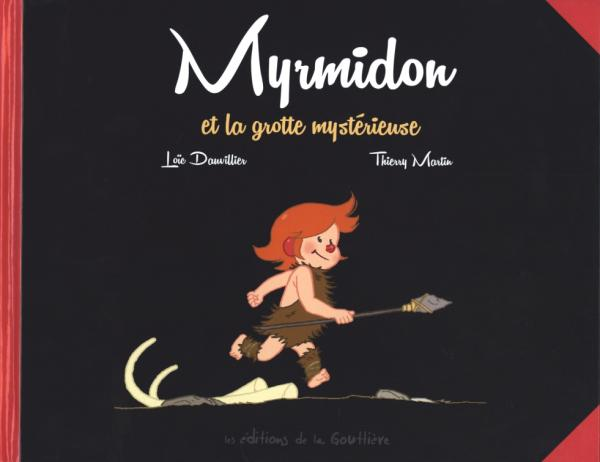Myrmidon T5 : Myrmidon et la grotte mystérieuse (0), bd chez Editions de la Gouttière de Dauvillier, Martin