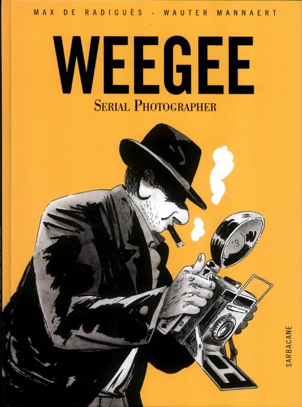 Weegee, Serial photographer, bd chez Sarbacane de de Radiguès