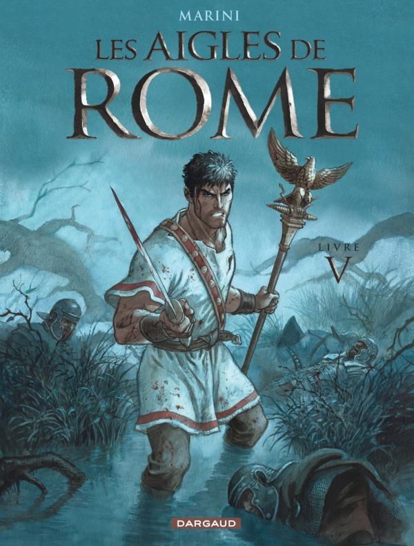 Les aigles de Rome T5, bd chez Dargaud de Marini