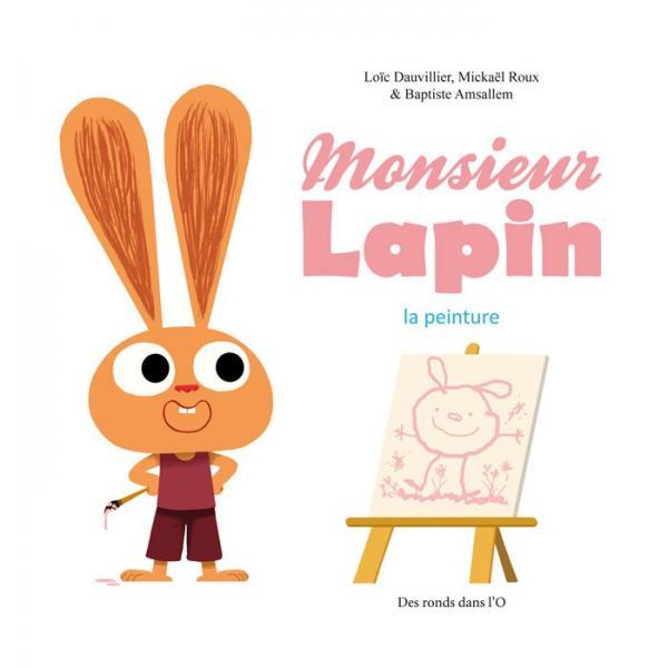 Monsieur Lapin T4 : La peinture (0), bd chez Des ronds dans l'O de Roux, Dauvillier, Amsallem