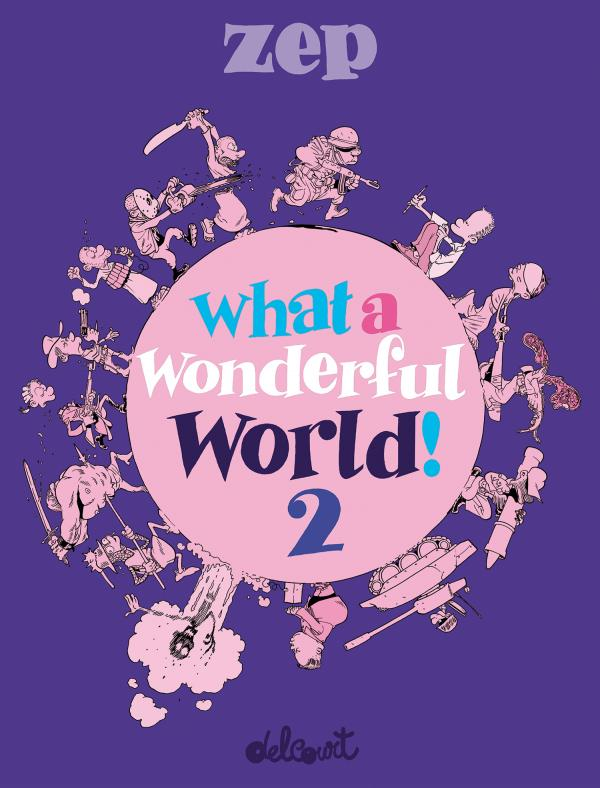 What a wonderful world ! T2, bd chez Delcourt de Zep