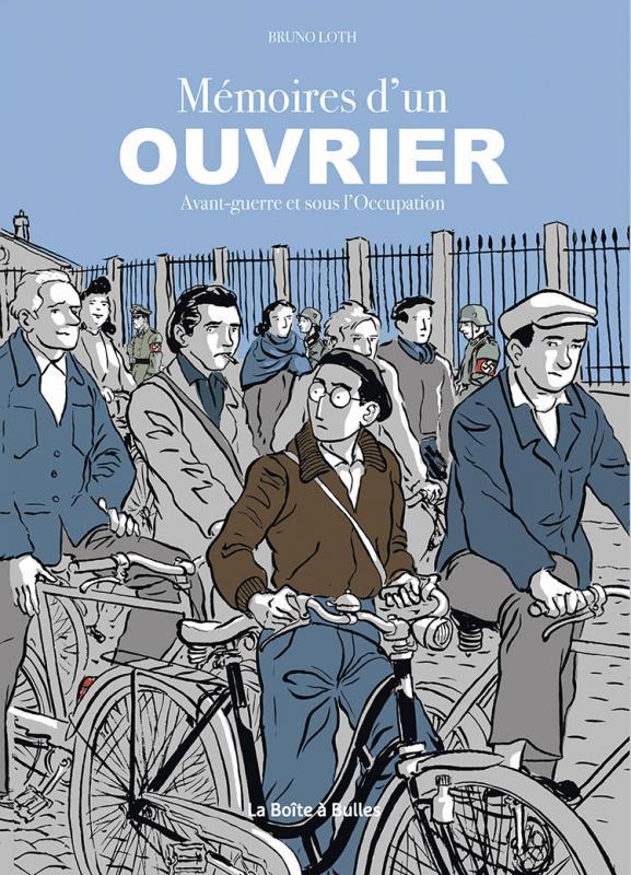 Mémoires d'un ouvrier : Avant-guerre et sous l'occupation (0), bd chez La boîte à bulles de Loth