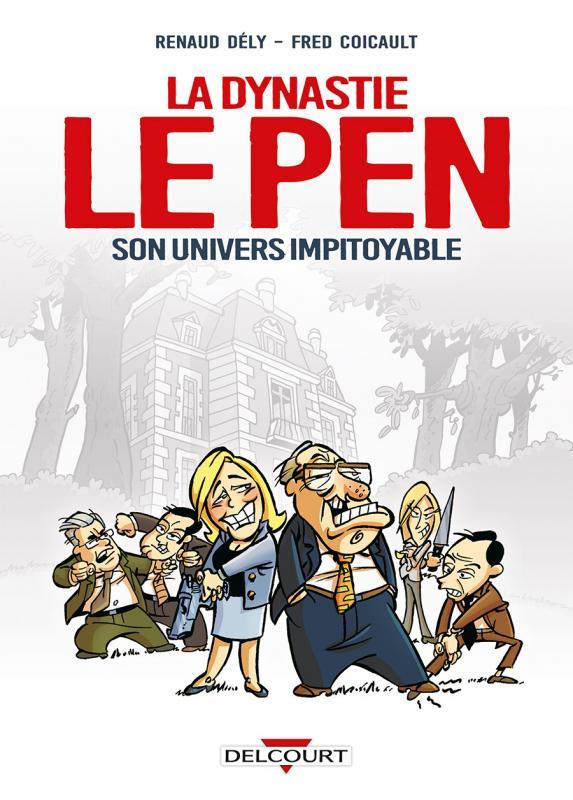 La Dynastie Le Pen, son univers impitoyable, bd chez Delcourt de Dély, Coicault, Rainbow (studio)