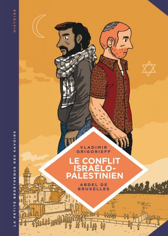 La Petite bédéthèque des savoirs T18 : Le conflit israélo-palestinien. Deux peuples condamnés à cohabiter (0), bd chez Le Lombard de Grigorieff, de Bruxelles, Hasbun