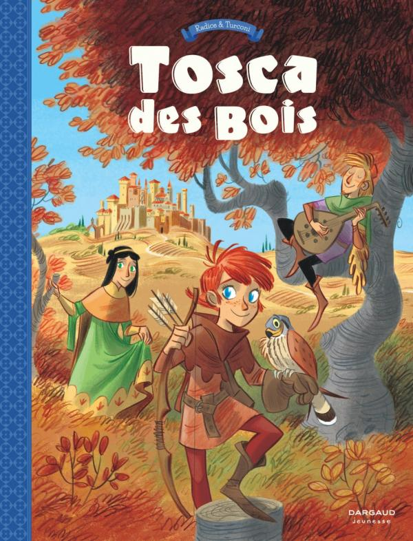 Tosca des Bois T1, bd chez Dargaud de Radice, Turconi