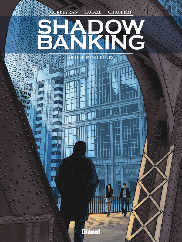 Shadow banking T4 : Hedge Fund Blues (0), bd chez Glénat de Lacaze, Corbeyran, Chabbert, Stambecco