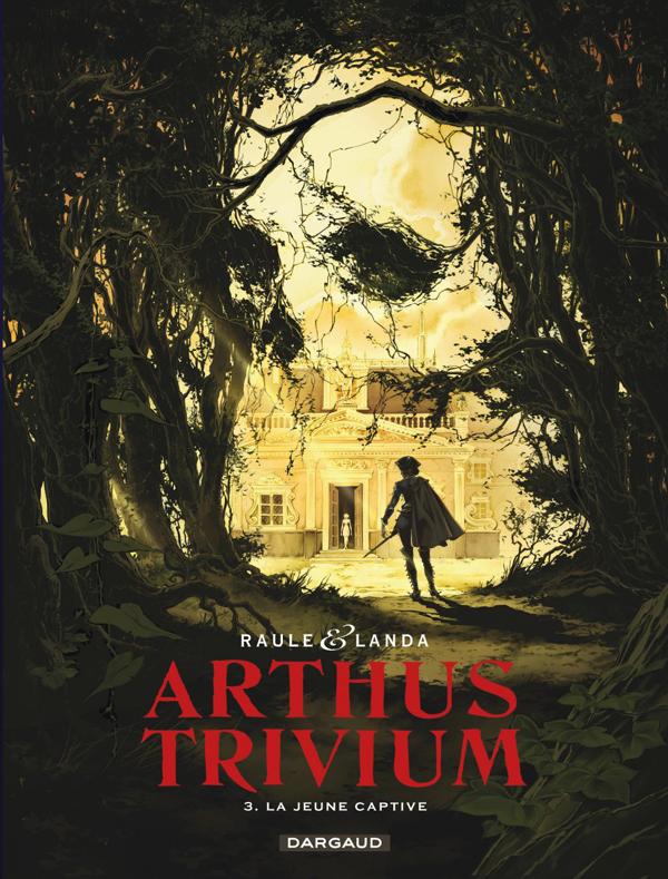 Arthus Trivium T3 : La jeune captive (0), bd chez Dargaud de Raule, Landa