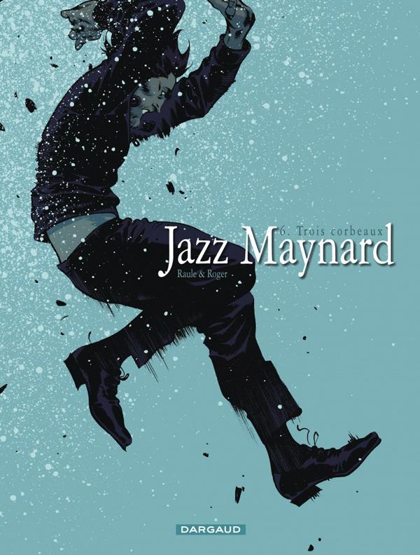 Jazz Maynard T6 : Les trois corbeaux (0), bd chez Dargaud de Raule, Ibanez