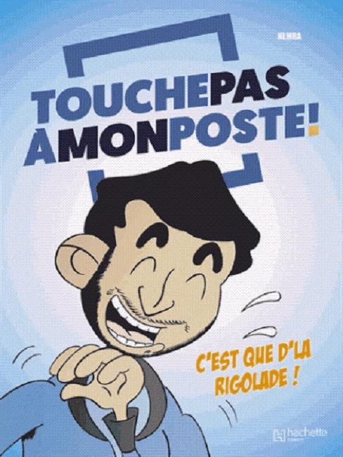 Touche Pas à Mon Poste ! : C'est que d'la rigolade (0), bd chez Hachette de Nemra