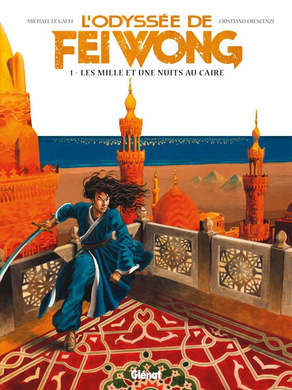 L'Odyssée de Fei Wong T1 : Les Mille et une nuits au Caire (0), bd chez Glénat de Le Galli, Criscenzi, Rizzu