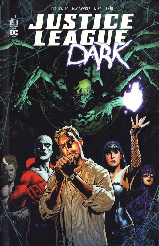Justice League Dark, comics chez Urban Comics de Lemire, Fawkes, Janin, Smith, Cifuentes, Nolan, Garbett, Cox, Pantazis, Ritter, Arreola, Sook