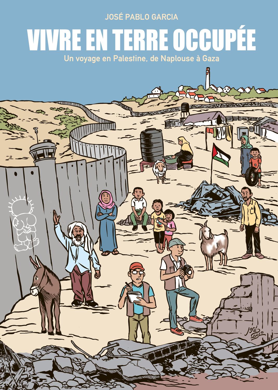 Vivre en terre occupée : Vivre en terre occupée, un voyage en Palestine, de Naplouse à Gaza (0), bd chez La boîte à bulles de Garcia
