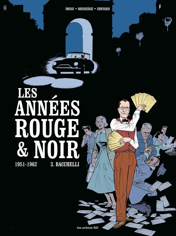 Les Années rouge & noir T3 : Bacchelli, 1951-1962 (0), bd chez Les arènes de Convard, Boisserie, Douay, Galopin