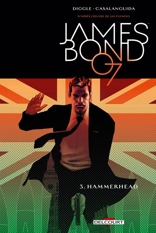 James Bond T3 : Hammerhead (0), comics chez Delcourt de Diggle, Casalanguida, Blythe, Salas