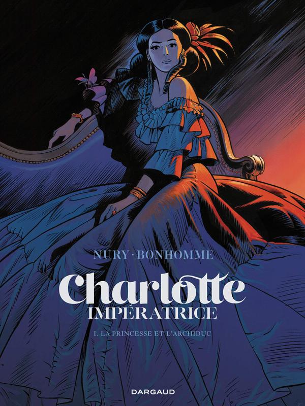 Charlotte Impératrice T1 : La princesse et l'Archiduc (0), bd chez Dargaud de Nury, Bonhomme, Merlet