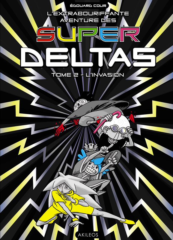 L'Extrabouriffante aventure des Super Deltas T2 : L'invasion (0), bd chez Akileos de Cour