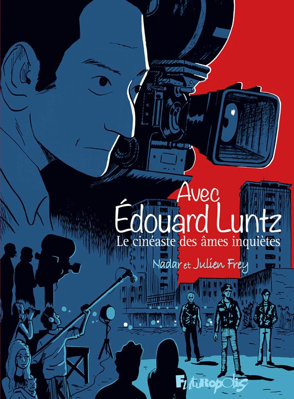 Avec Edouard Luntz : Le cinéaste des âmes inquiètes (0), bd chez Futuropolis de Frey, Nadar