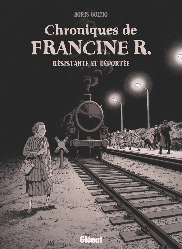 Chroniques de Francine R., résistante et déportée : Avril 44 - Avril 45 (0), bd chez Glénat de Golzio