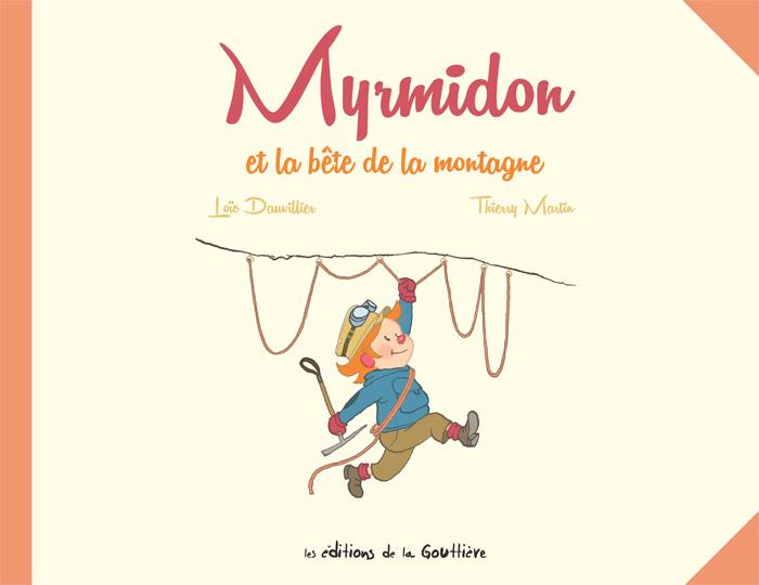 Myrmidon T6 : Myrmidon et la bête de la montagne (0), bd chez Editions de la Gouttière de Dauvillier, Martin