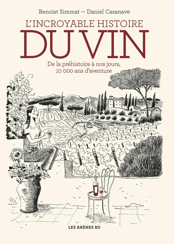 L'Incroyable histoire du vin, bd chez Les arènes de Simmat, Casanave, Larcenet, Lerolle, Millet, Lefèvre